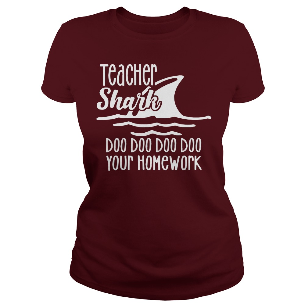 Teacher shark doo doo doo doo your homework shirt lady tee