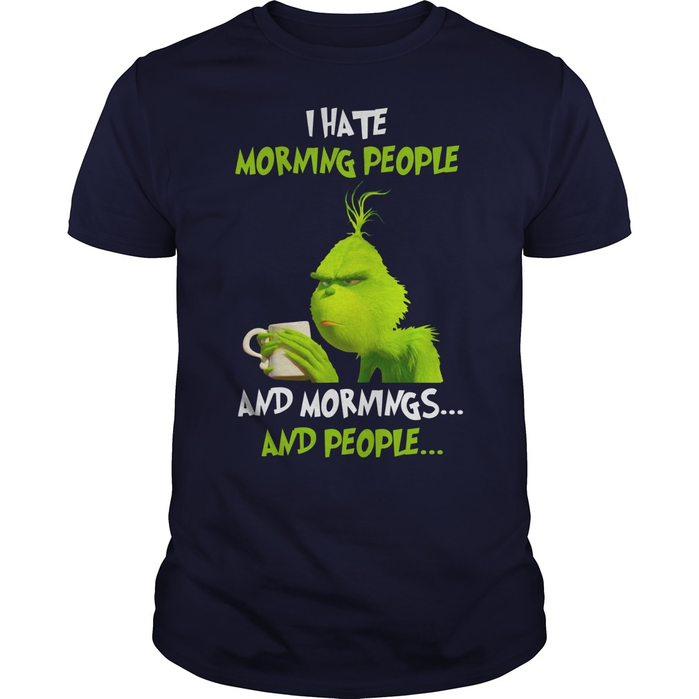 The Grinch I hate morning people and mornings and people shirt guy tee