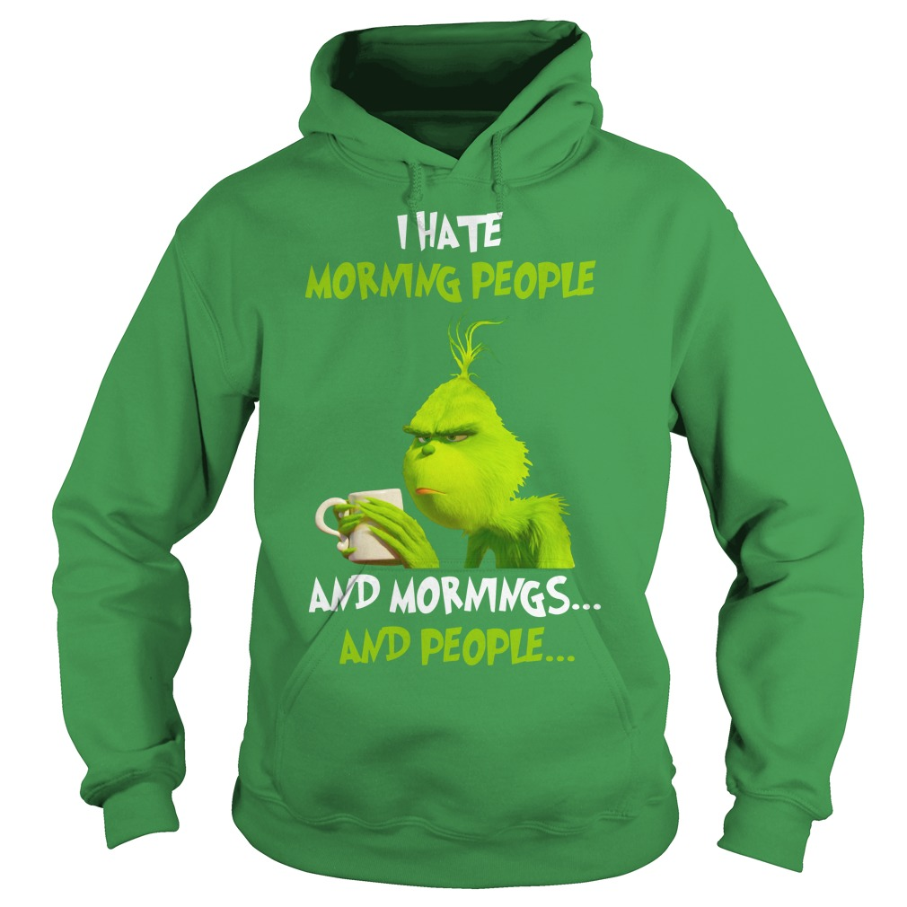 The Grinch I hate morning people and mornings and people shirt hoodie