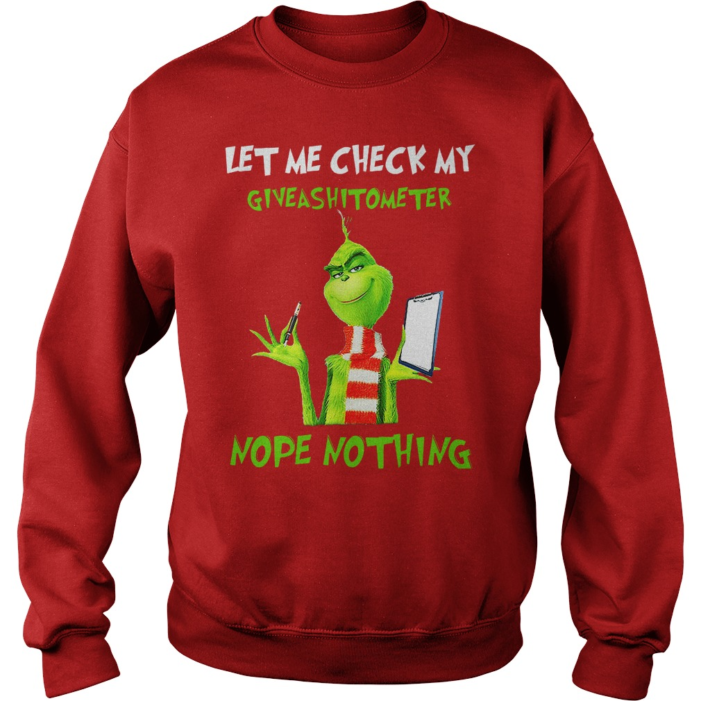 The Grinch Let me check my giveashitometer nope nothing shirt sweat shirt