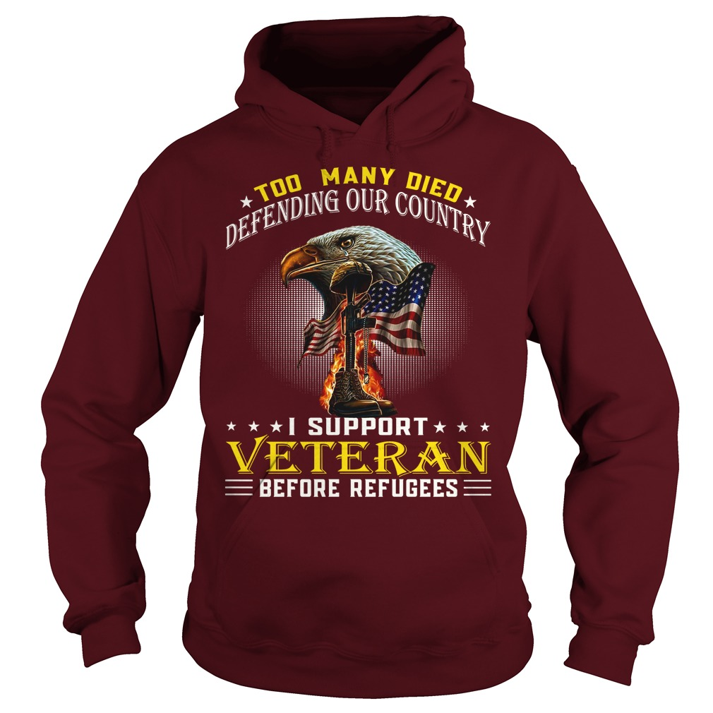 Too many died defending our country i support veteran before refugees shirt hoodie