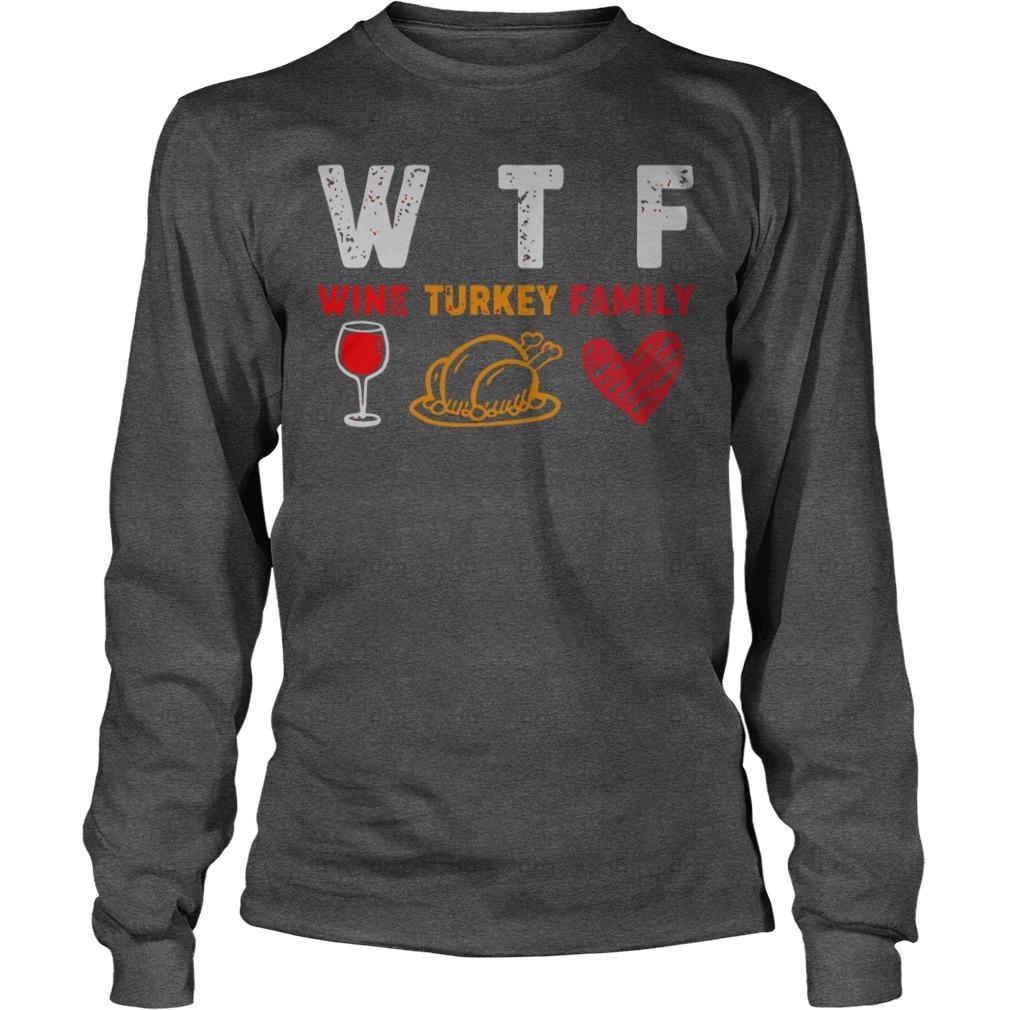 WTF Wine Turkey Family shirt unisex longsleeve tee