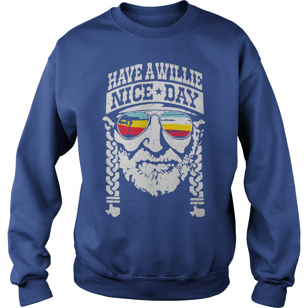 Willie Nelson have a willie nice day shirt sweat shirt