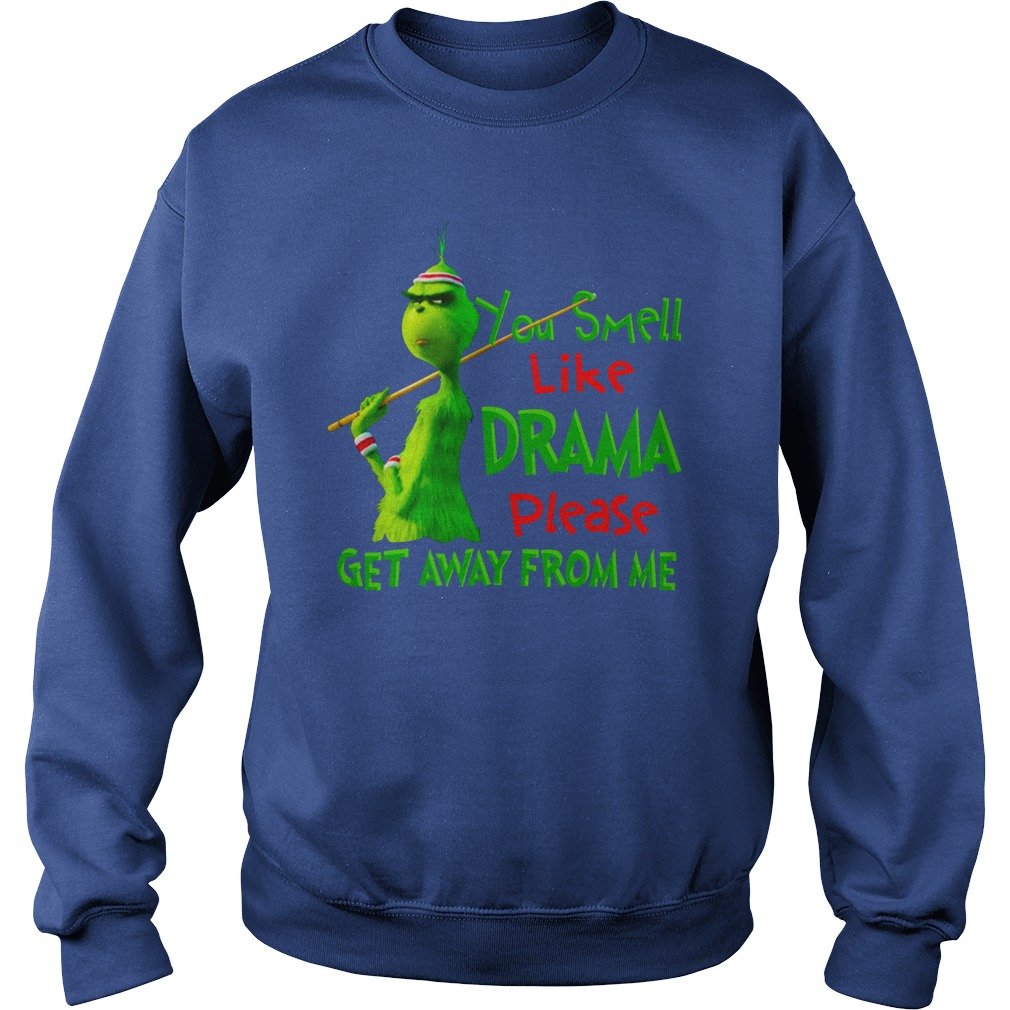 You smell like drama please get away from me Grinch shirt sweat shirt