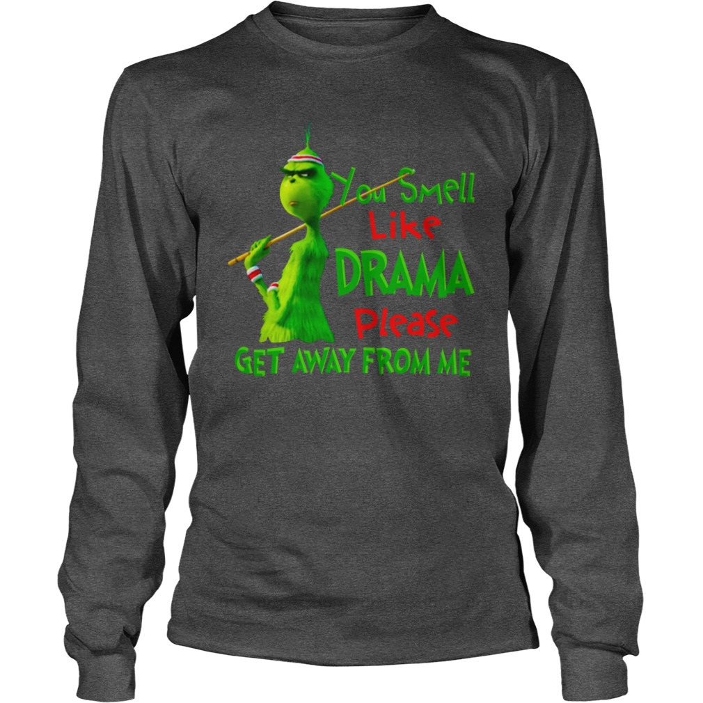 You smell like drama please get away from me Grinch shirt unisex longsleeve tee