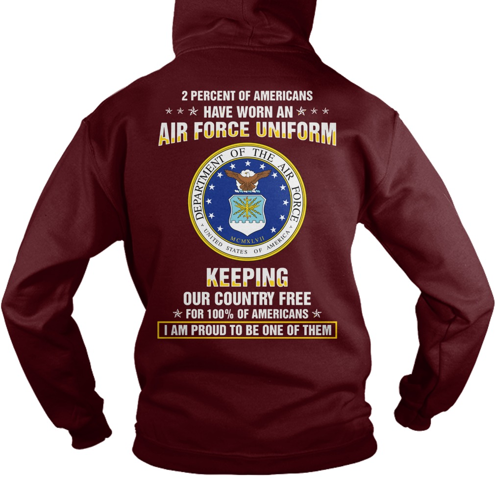 2 Percent of Americans have worn an air force uniform keeping our country free shirt hoodie