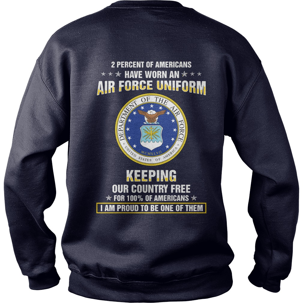 2 Percent of Americans have worn an air force uniform keeping our country free shirt sweat shirt