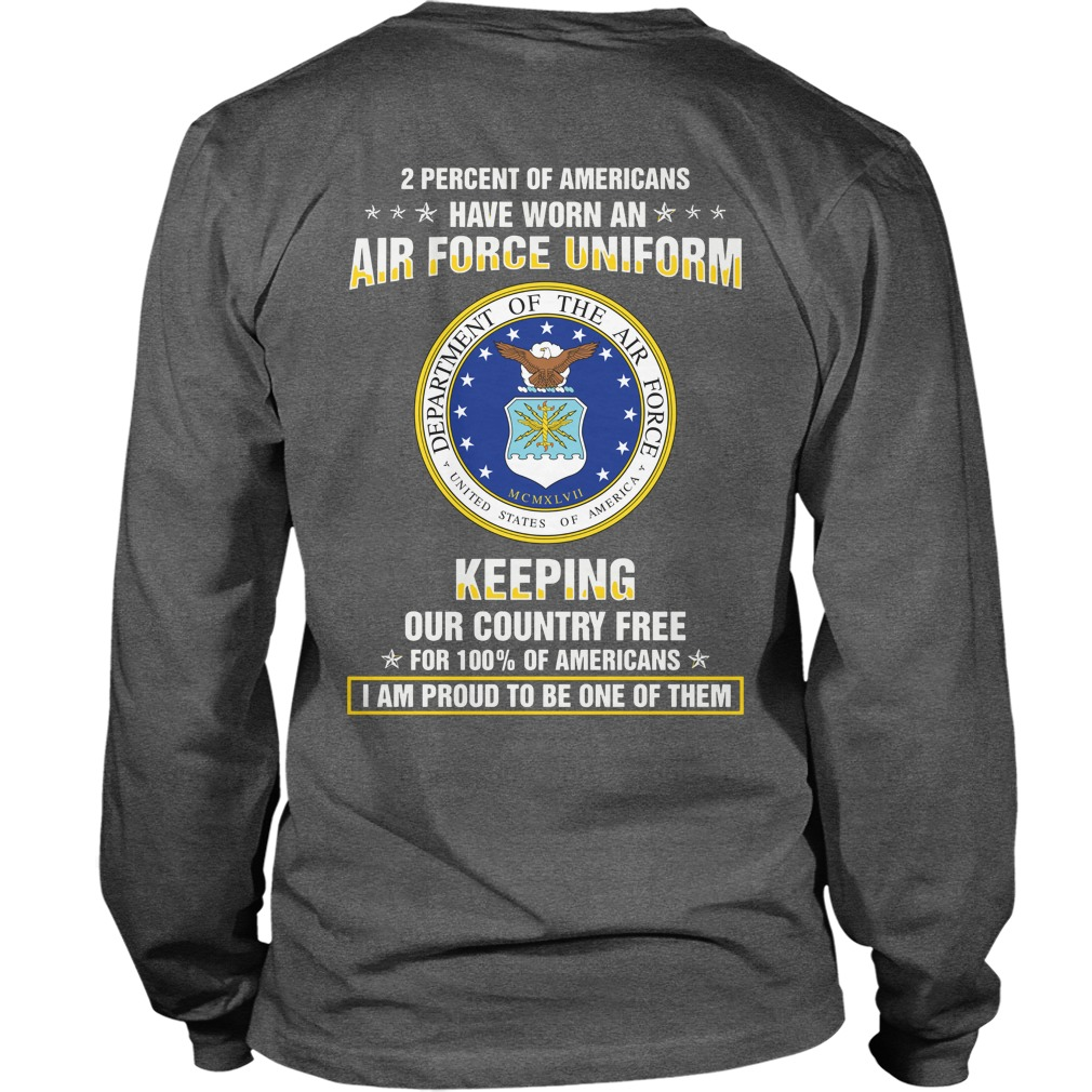 2 Percent of Americans have worn an air force uniform keeping our country free shirt unisex longsleeve tee