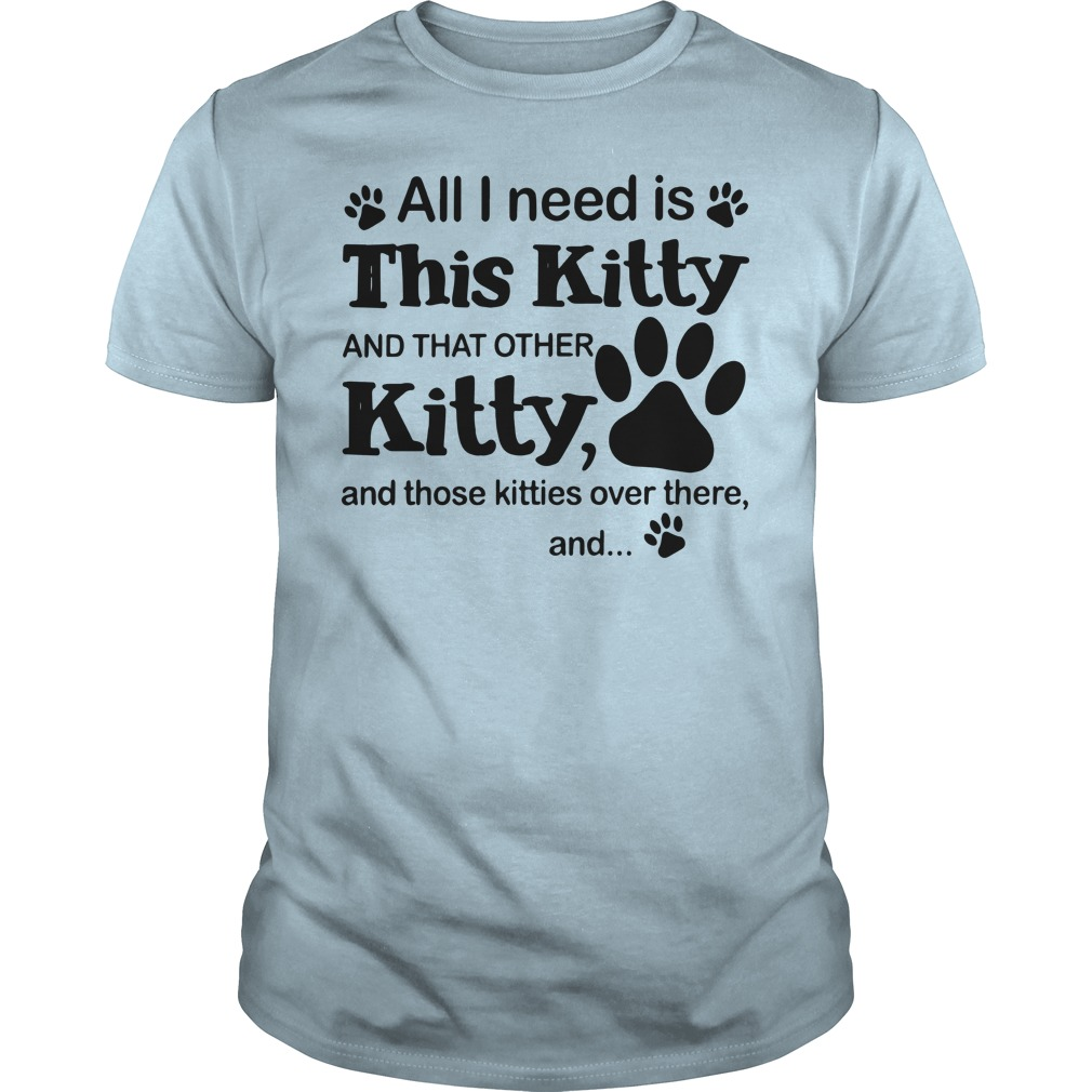 All i need is this Kitty and that other kitty and those kitties over there, and shirt guy tee