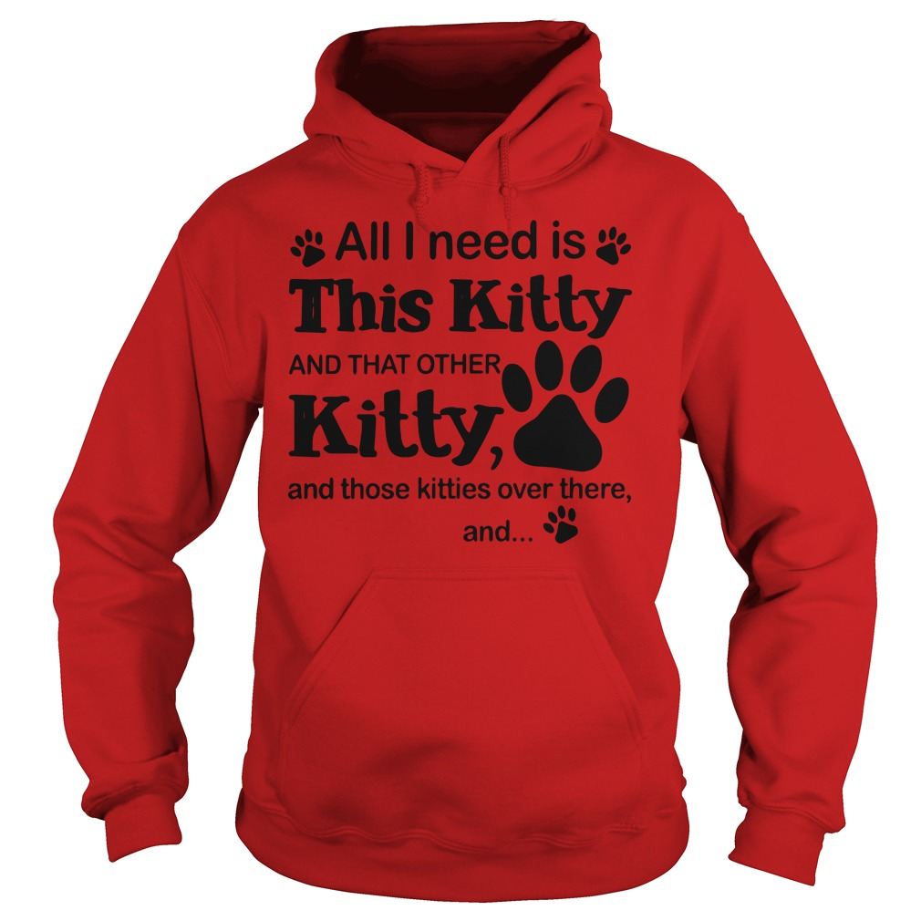 All i need is this Kitty and that other kitty and those kitties over there, and shirt hoodie