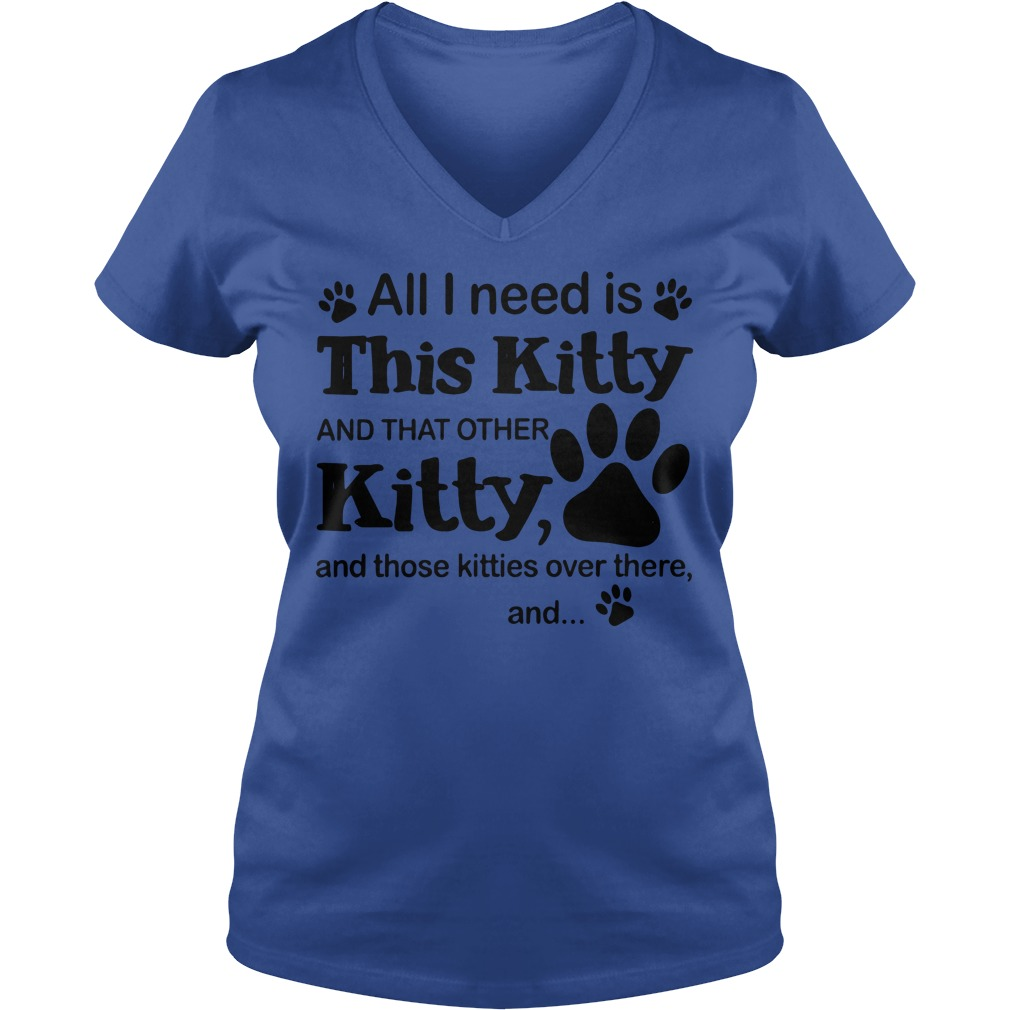 All i need is this Kitty and that other kitty and those kitties over there, and shirt lady v-neck