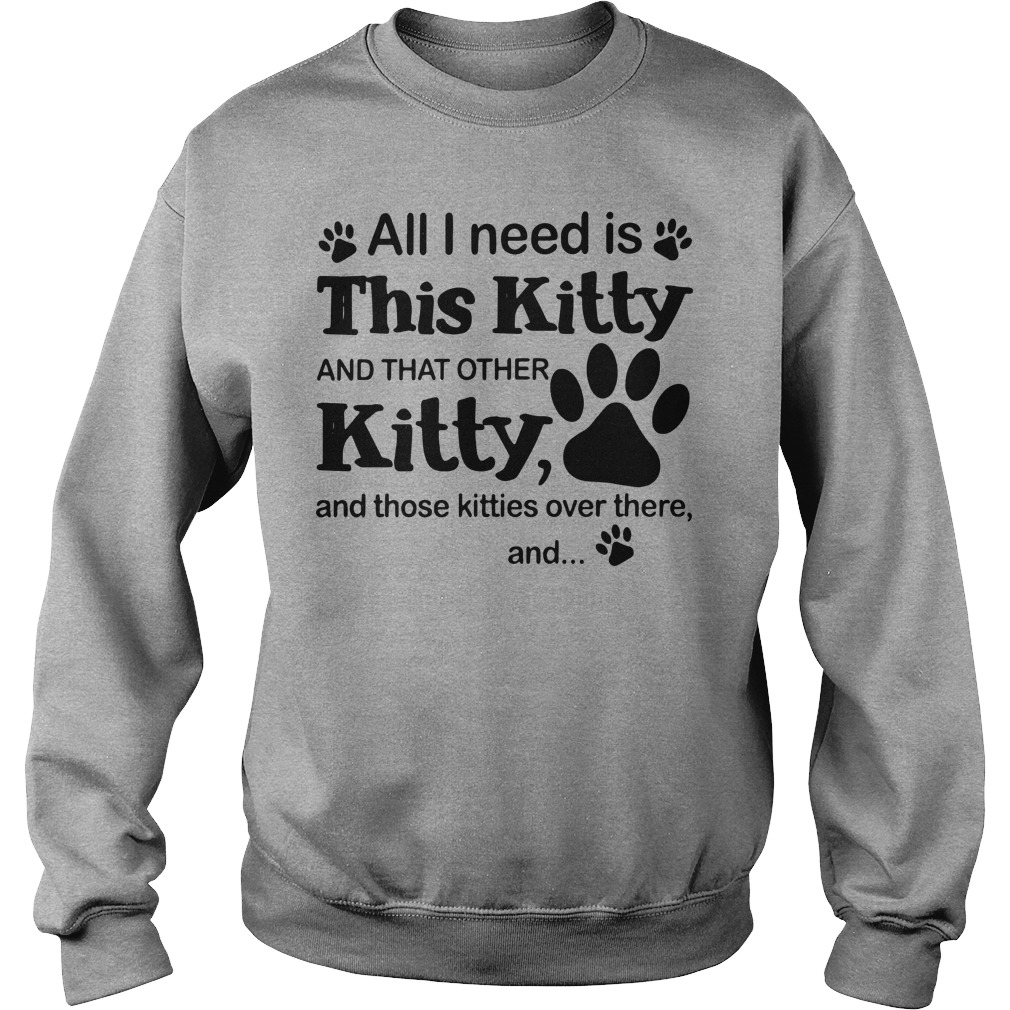 All i need is this Kitty and that other kitty and those kitties over there, and shirt sweat shirt