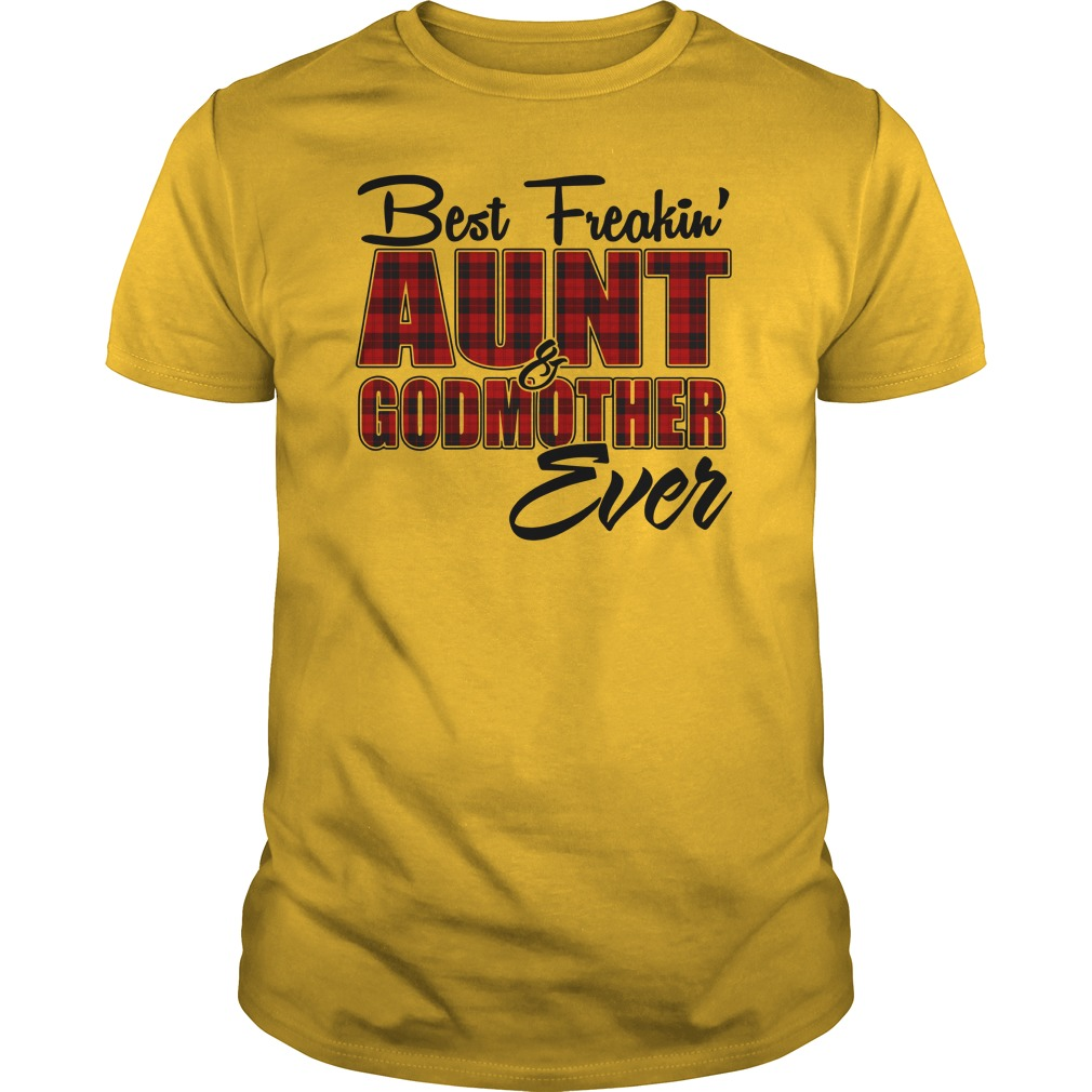 Best freakin Aunt and Godmother ever shirt guy tee