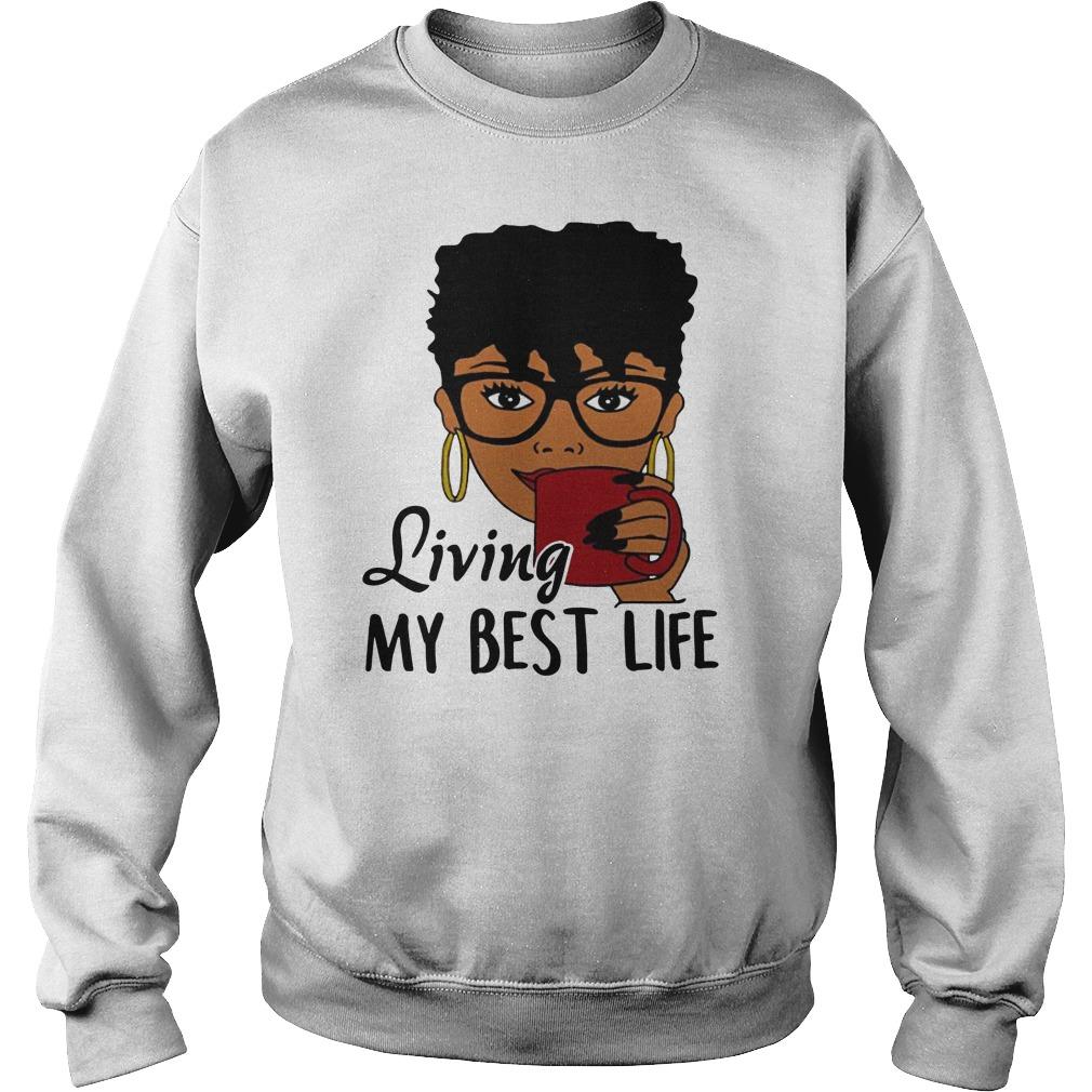Black Queen Living my best life shirt sweat shirt