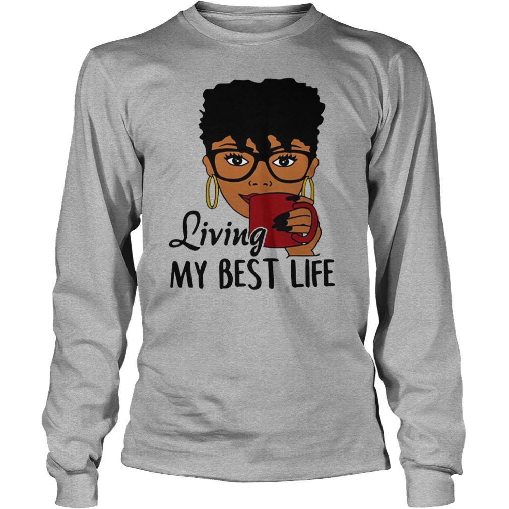 Black Queen Living my best life shirt unisex longsleeve tee