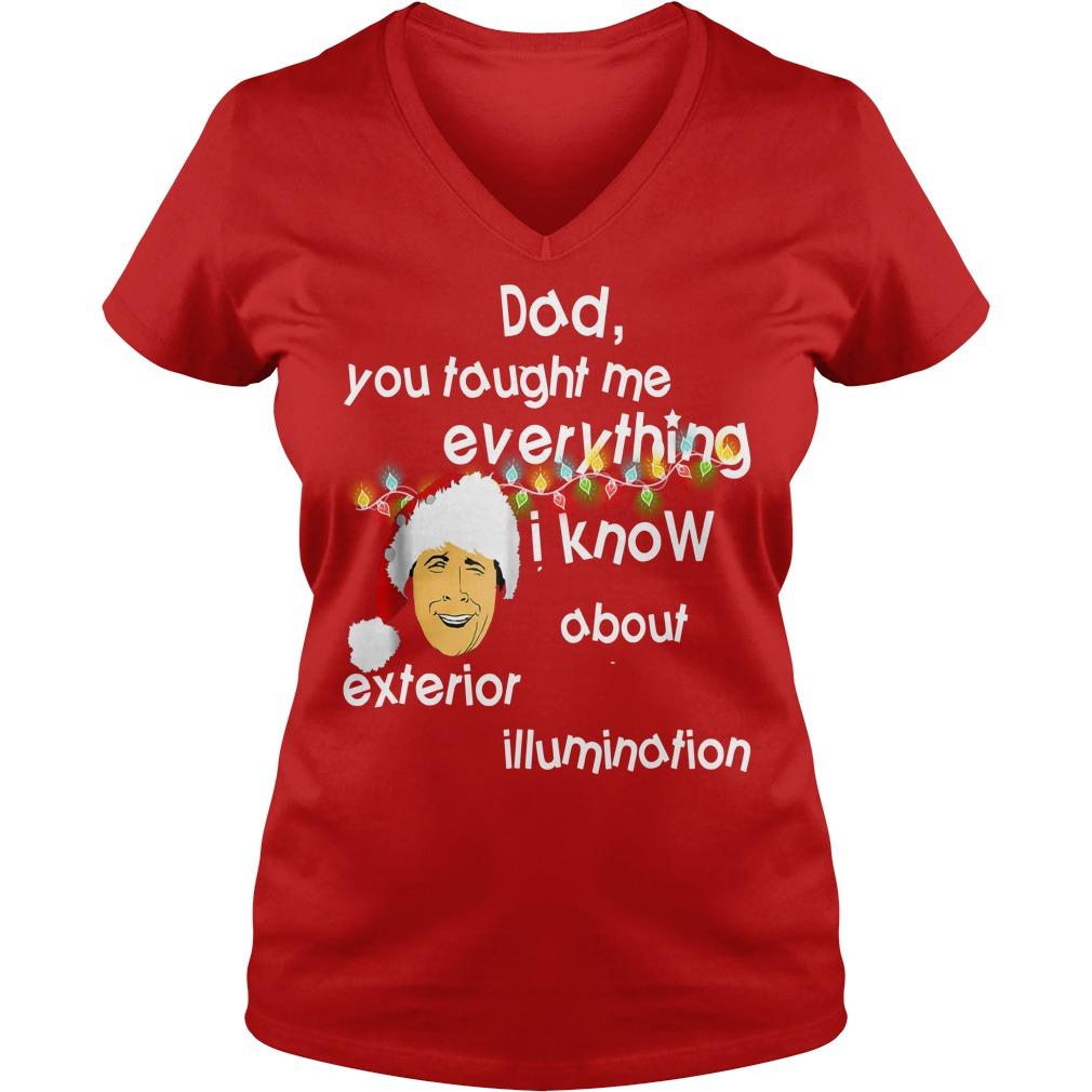 Dad you taught me everything i know about exterior illumination shirt lady v-neck