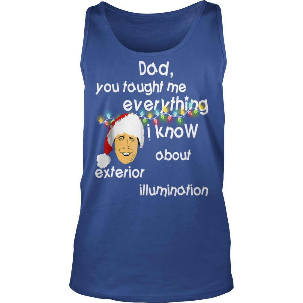 Dad you taught me everything i know about exterior illumination shirt unisex tank top
