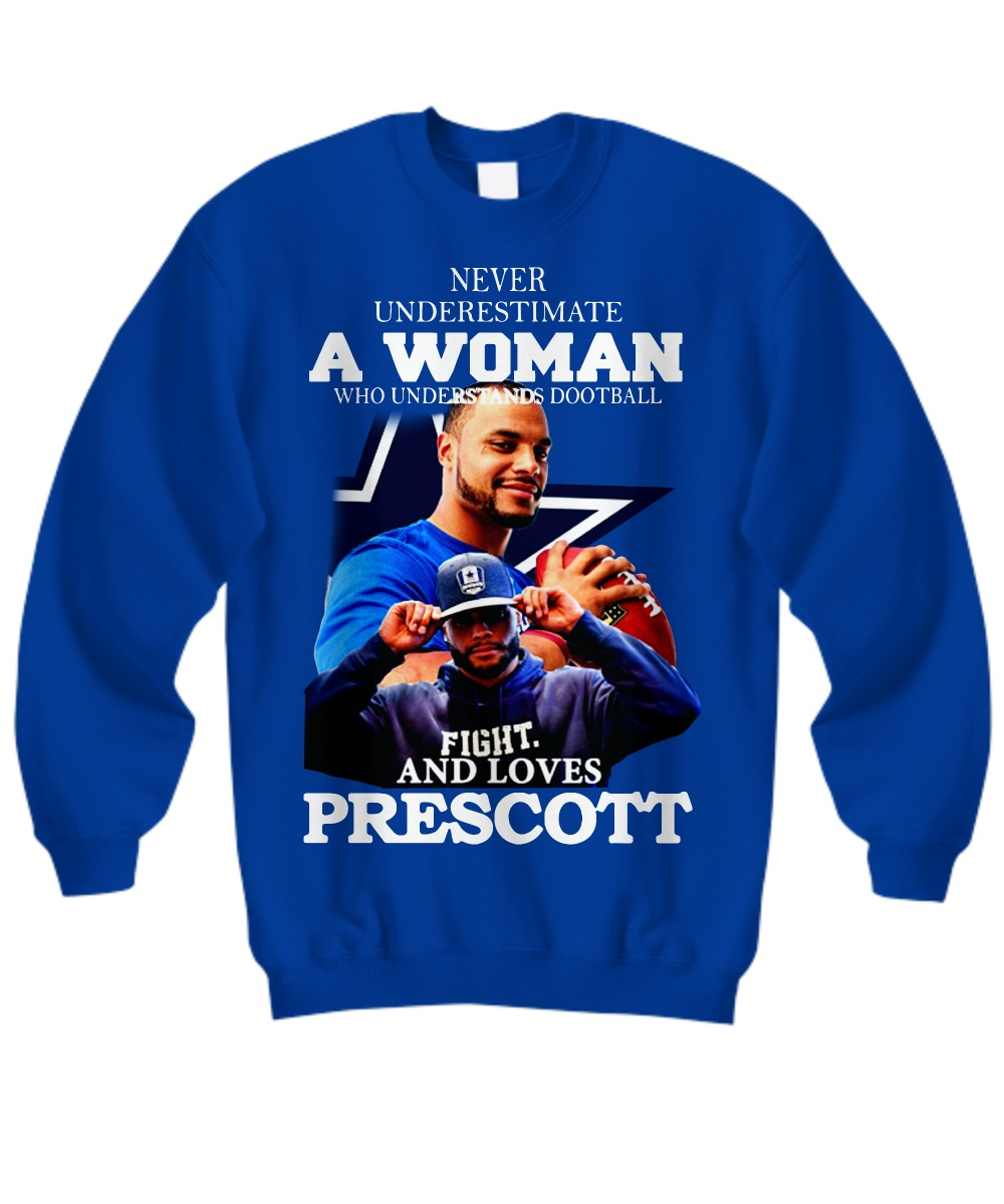 Dallas Cowboys Never underestimate a woman who understands football and loves Prescott SweatShirt