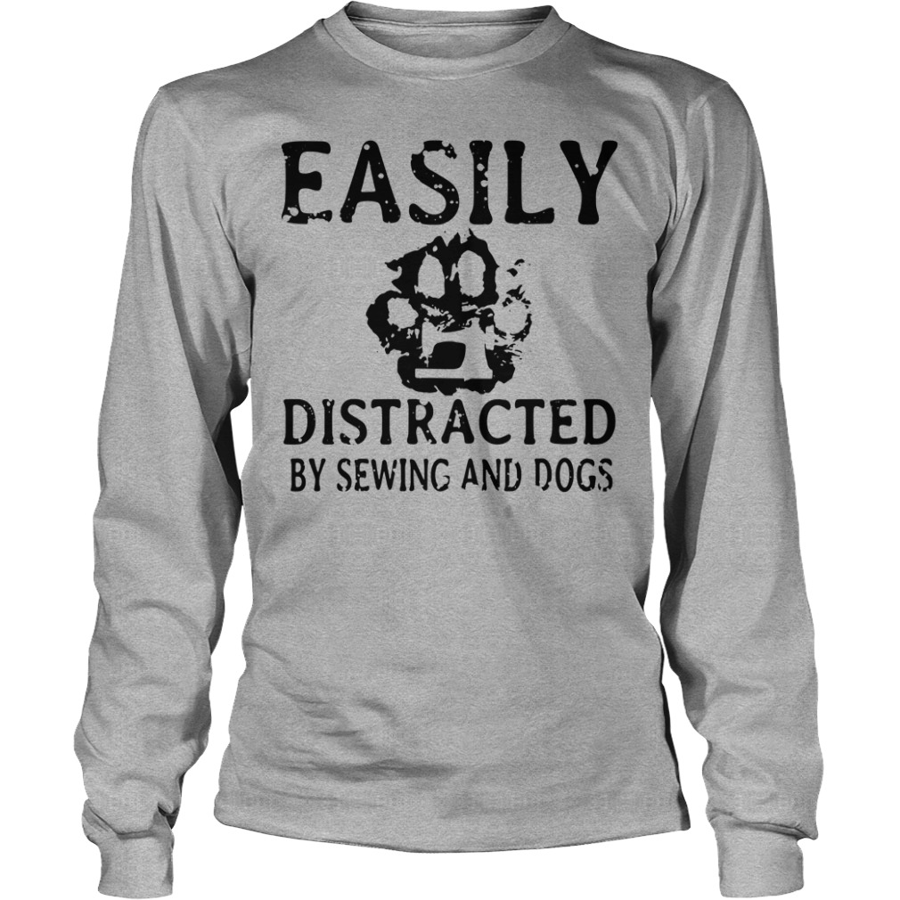 Easily distracted by dogs and sewing shirt unisex longsleeve tee