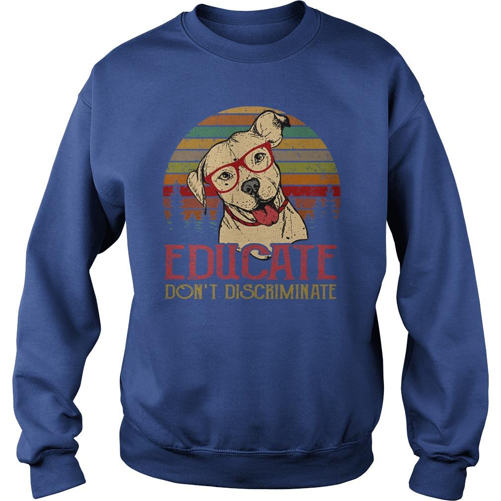 Educate don't Discriminate Pitbull Sunrise shirt sweat shirt
