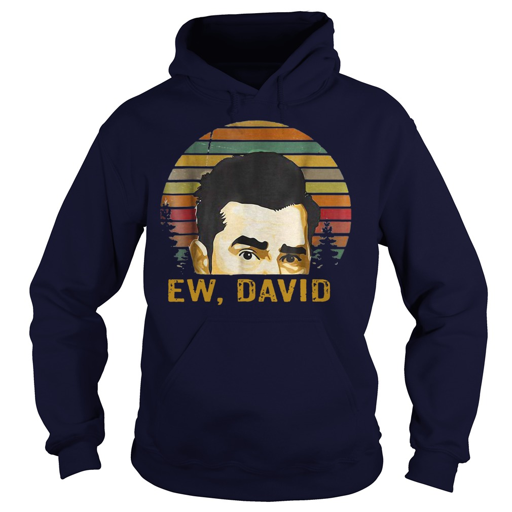 Ew, David Rose Funny Retro Vintage shirt hoodie