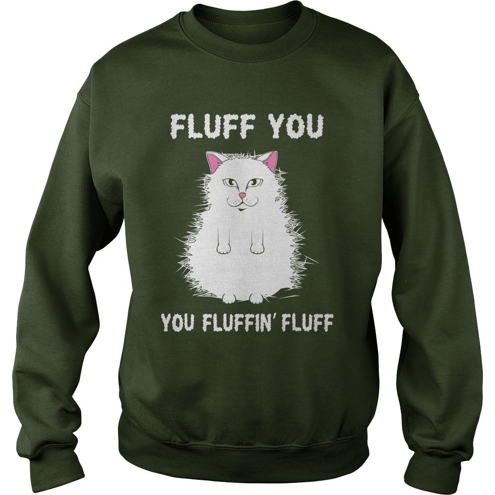 Fluff You You Fluffin' Fluff Shirt Funny Cat Kitten sweat shirt