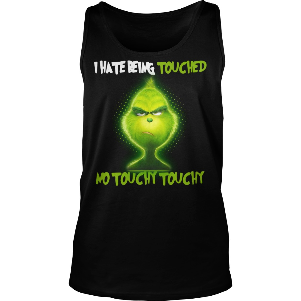 Grinch I hate being touched no touchy touchy shirt unisex tank top