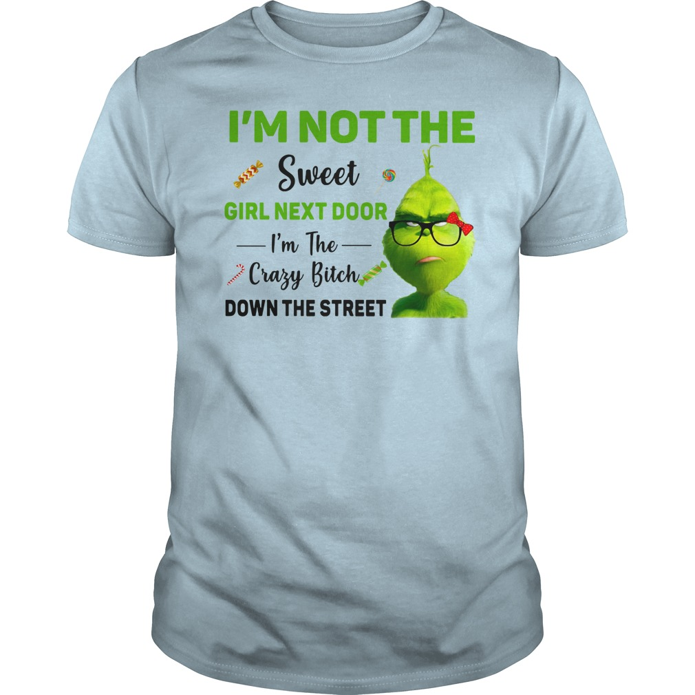 Grinch I'm not the sweet girl next door I'm the crazy bitch down the street shirt