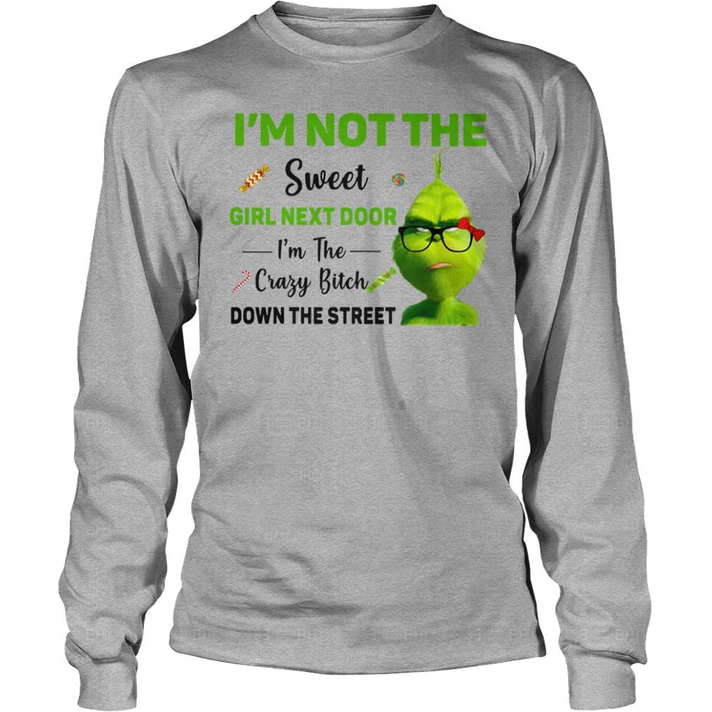 Grinch I'm not the sweet girl next door I'm the crazy bitch down the street shirt unisex longsleeve tee