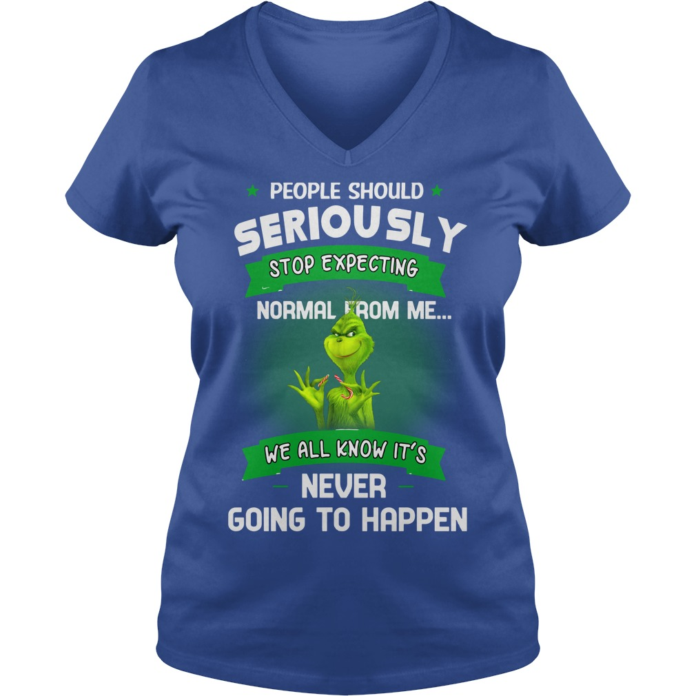 Grinch People should seriously stop expecting normal from me shirt lady v-neck