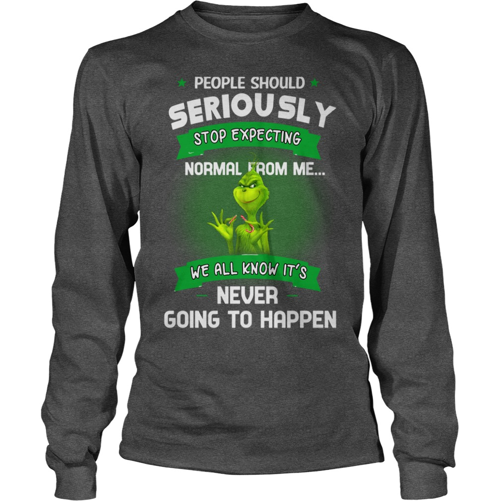 Grinch People should seriously stop expecting normal from me shirt unisex longsleeve tee