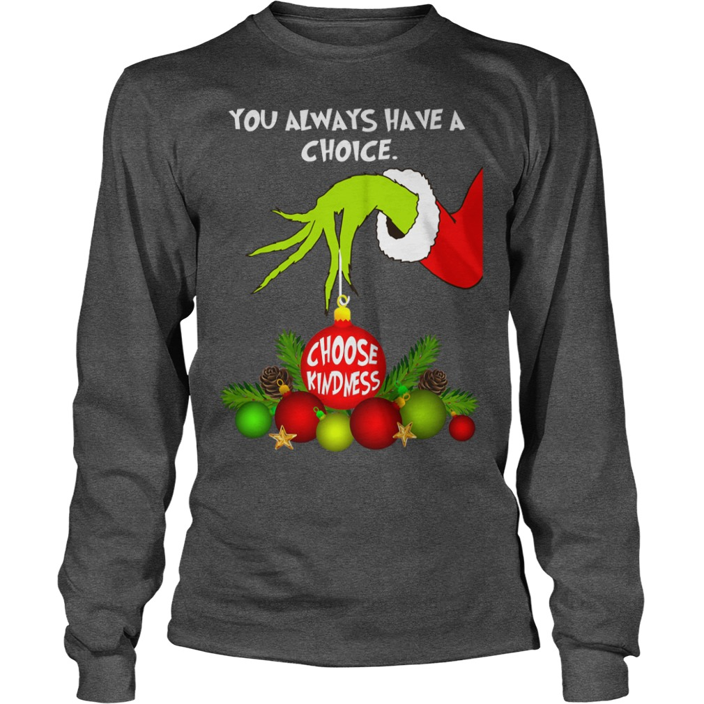 Grinch hand you always have a choice choose kindness shirt unisex longsleeve tee