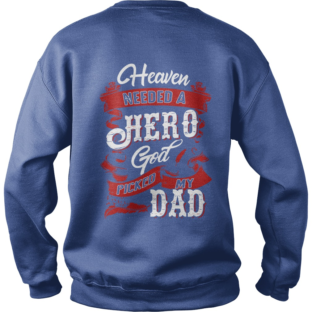 Heaven needed a hero god picked my dad shirt sweat shirt