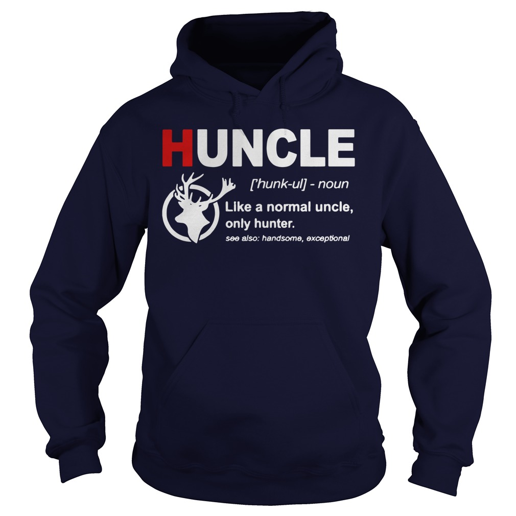 Huncle definition like a normal uncle only hunter shirt hoodie