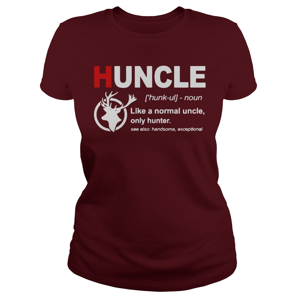 Huncle definition like a normal uncle only hunter shirt lady tee