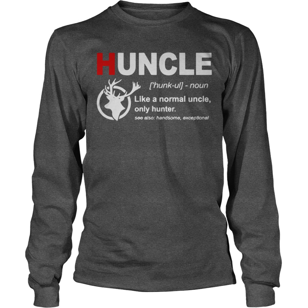 Huncle definition like a normal uncle only hunter shirt unisex longsleeve tee