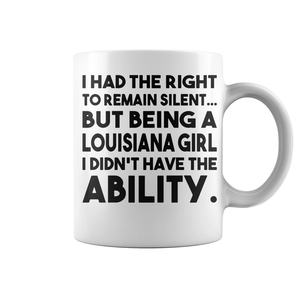 I had the right to remain silent but being a Louisiana girl I didn't have the ability mug