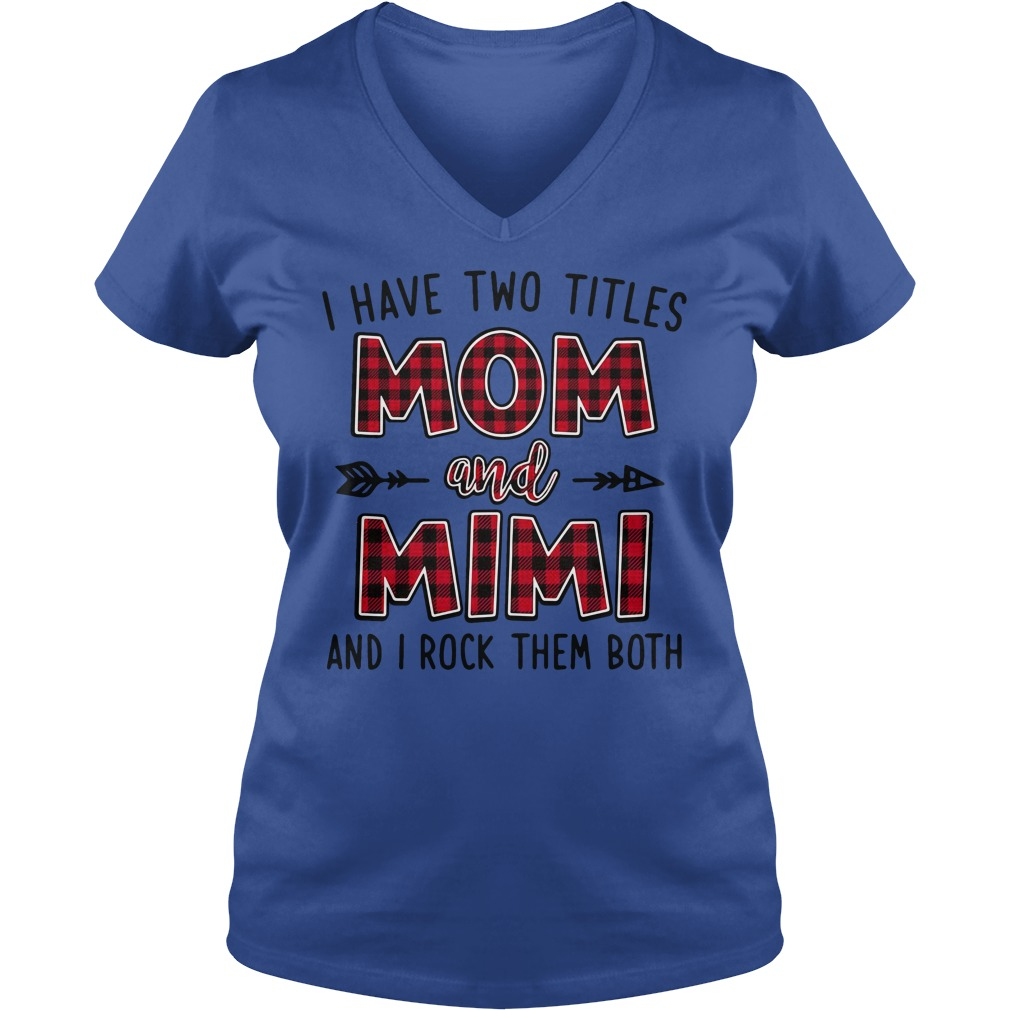 I have two titles Mom and Mimi and I rock them both shirt lady v-neck