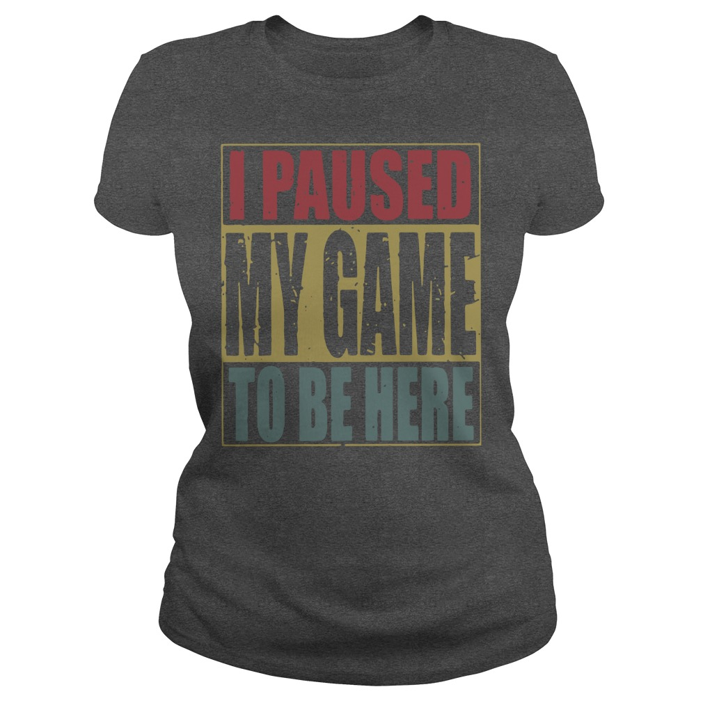 I paused my game to be here vintage shirt lady tee