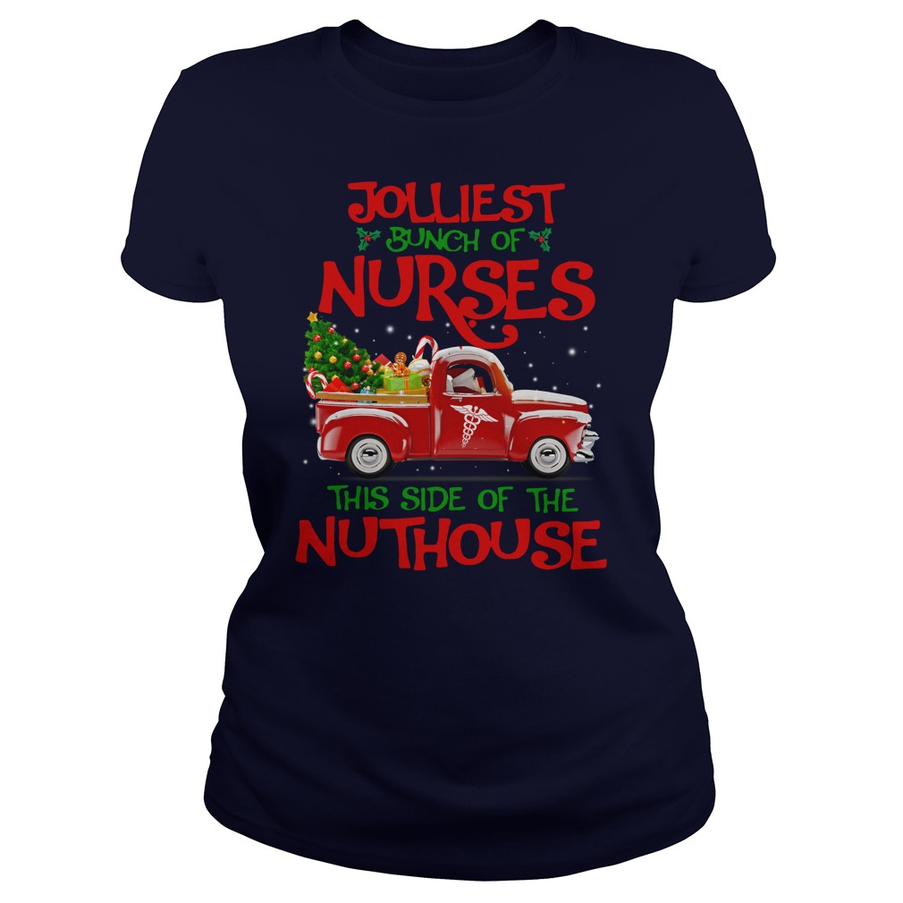 Jolliest bunch of Nurses this side of the nuthouse shirt lady tee