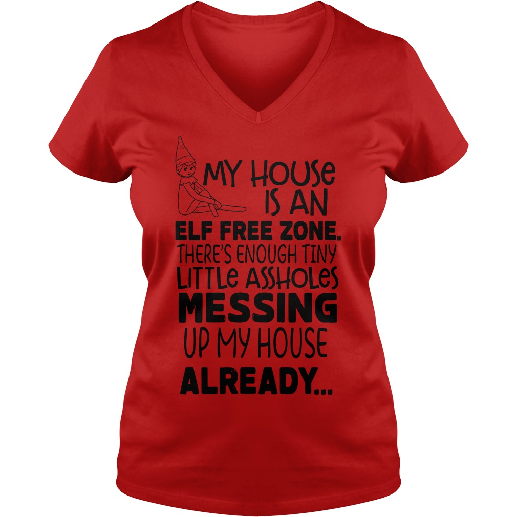 My house is an elf free zone The's enough tiny little assholes messing up my house shirt lady v-neck