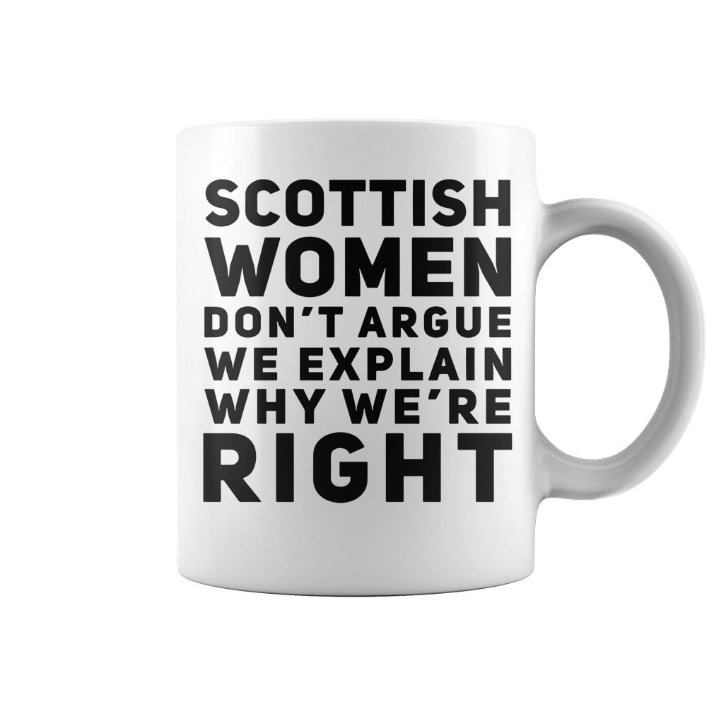 Scottish Women Don't Argue We Explain Why We're Right mug