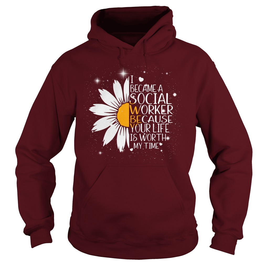 Sunflower I Became A Social Worker Because Your Life Is Worth My Time shirt hoodie