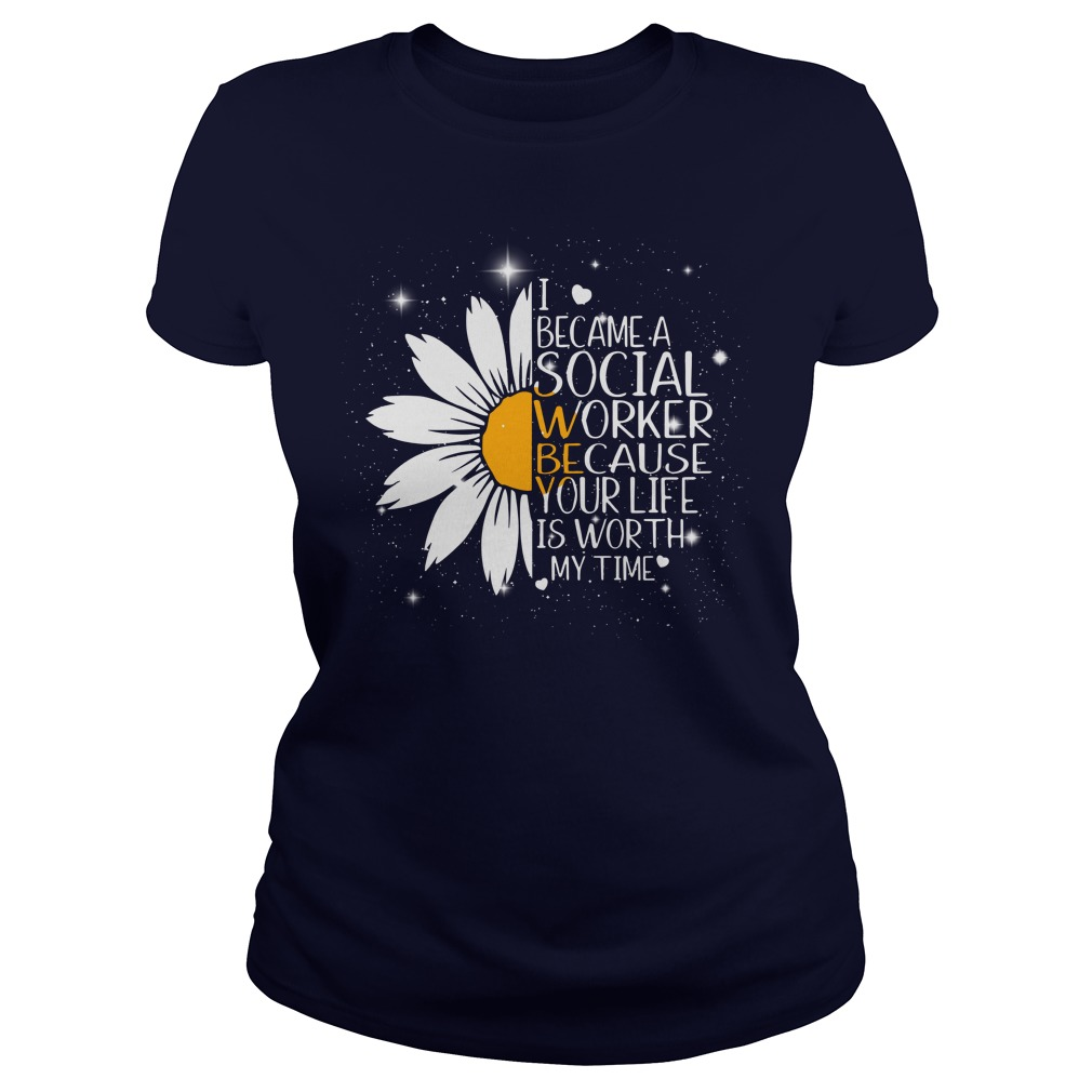 Sunflower I Became A Social Worker Because Your Life Is Worth My Time shirt lady tee