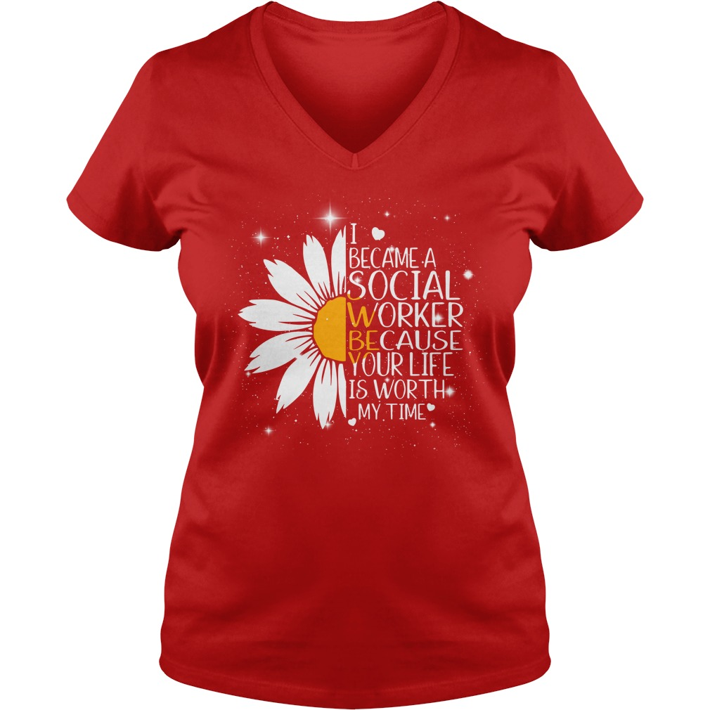 Sunflower I Became A Social Worker Because Your Life Is Worth My Time shirt lady v-neck