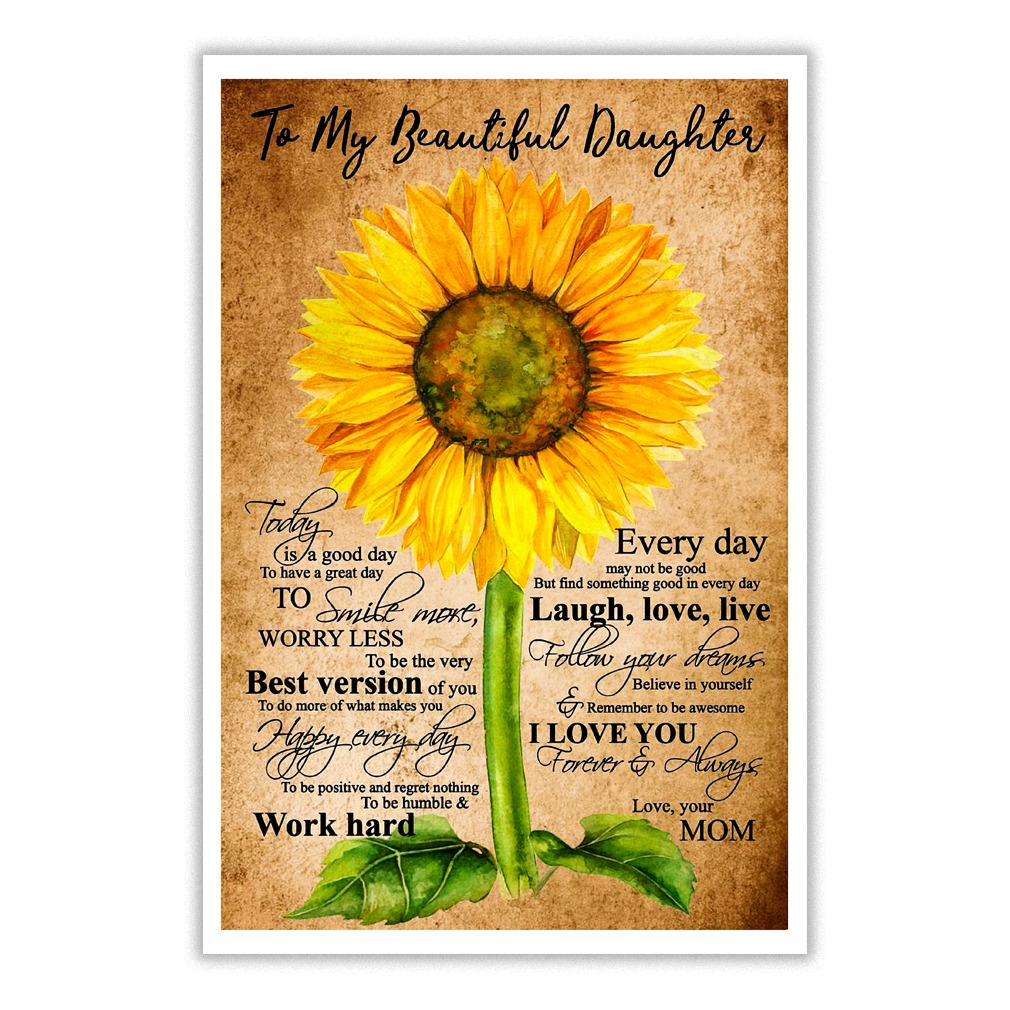 Sunflower To my beautiful daughter Today is a good day To have a great day to smile more worry less poster