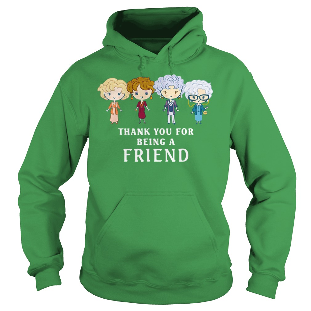 Thank You For Being A Golden Friend Girl shirt hoodie
