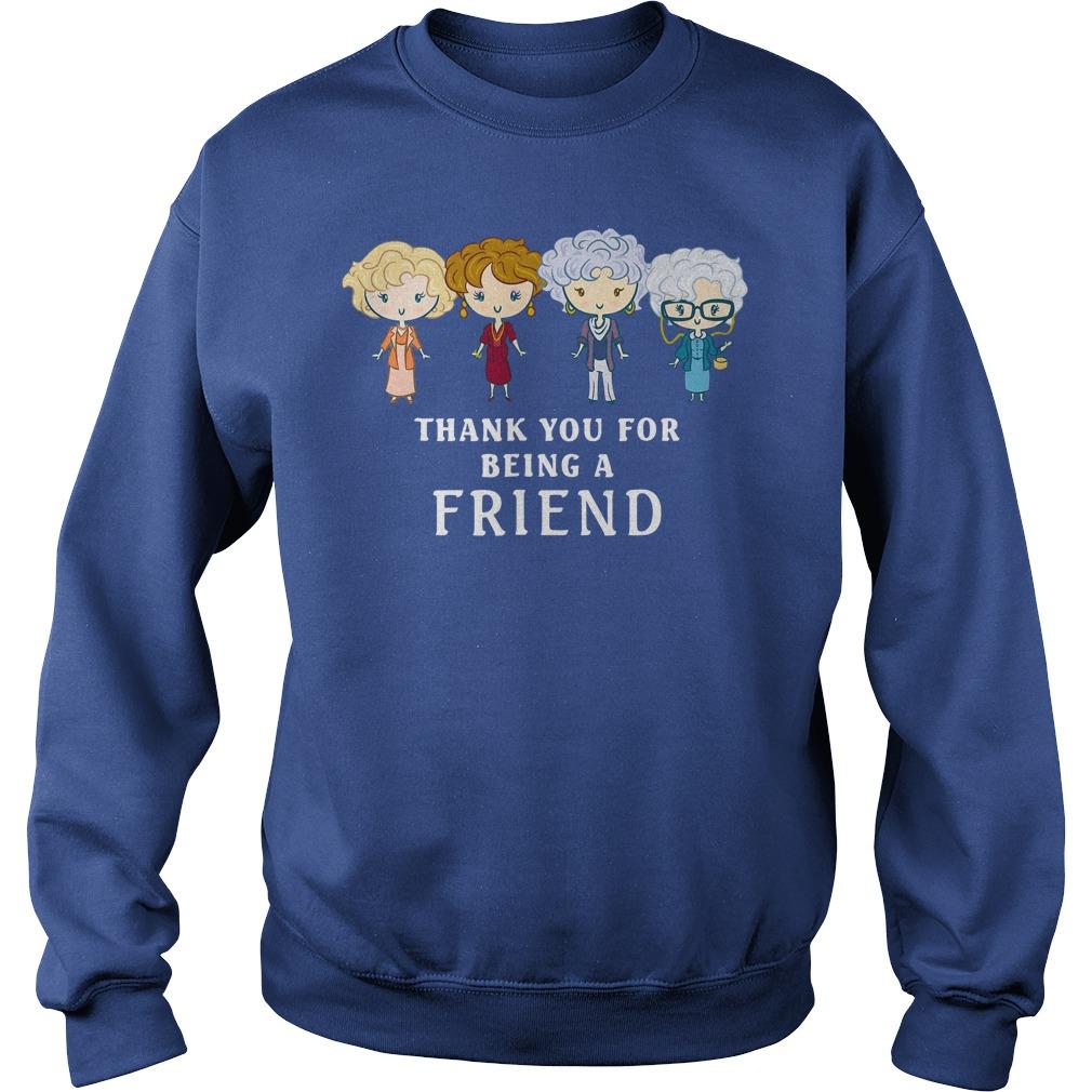 Thank You For Being A Golden Friend Girl shirt sweat shirt