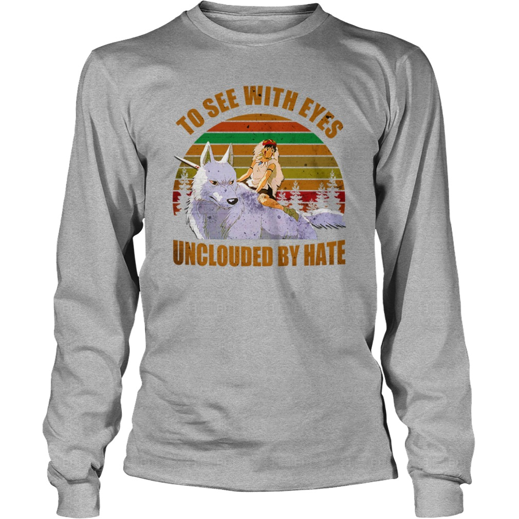 To see with eyes unclouded by hate shirt unisex longsleeve tee