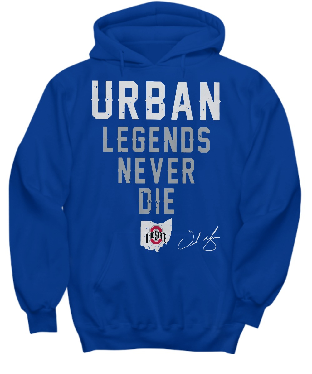Urban Legends Never Die Ohio State shirt Hoodie